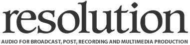 Resolution Magazine | Audio for Broadcast, Post, Recording and Multimedia Production